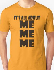 It's all about ME ME ME T-Shirt