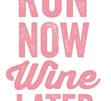 RUN NOW WINE LATER by T Culture