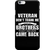 Veteran Don't Thank Me Thank My Brothers That Never Came Back - Funny Tshirt iPhone Case/Skin