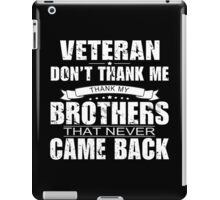 Veteran Don't Thank Me Thank My Brothers That Never Came Back - Funny Tshirt iPad Case/Skin