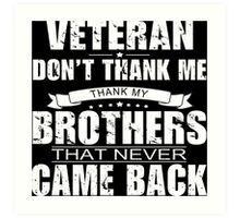 Veteran Don't Thank Me Thank My Brothers That Never Came Back - Funny Tshirt Art Print