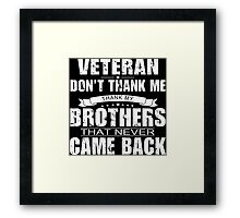 Veteran Don't Thank Me Thank My Brothers That Never Came Back - Funny Tshirt Framed Print