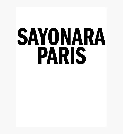 SAYONARA PARIS Photographic Print