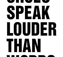 SHOES SPEAK LOUDER THAN WORDS by T Culture