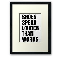 SHOES SPEAK LOUDER THAN WORDS Framed Print