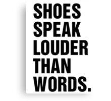 SHOES SPEAK LOUDER THAN WORDS Canvas Print