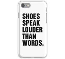 SHOES SPEAK LOUDER THAN WORDS iPhone Case/Skin