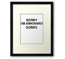 SORRY I'M AWKWARD SORRY. Framed Print