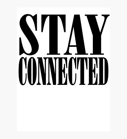 STAY CONNECTED Photographic Print