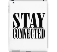 STAY CONNECTED iPad Case/Skin