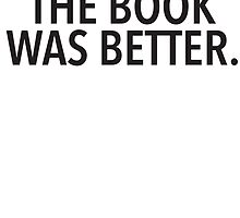 THE BOOK WAS BETTER by tculture