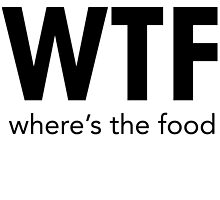 WTF WHERE'S THE FOOD by tculture