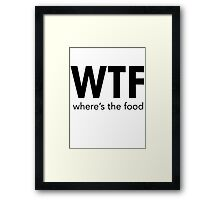 WTF WHERE'S THE FOOD Framed Print