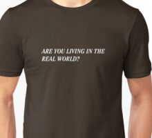 Are You Living In The Real World? Unisex T-Shirt