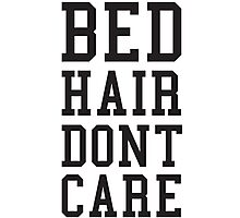 Bed Hair Dont Care Slogan Photographic Print