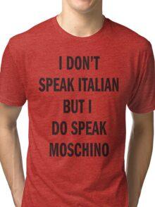 I DON'T SPEAK ITALIAN, SPEAK MOSCHINO Tri-blend T-Shirt
