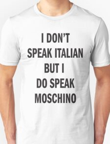 I DON'T SPEAK ITALIAN, SPEAK MOSCHINO Unisex T-Shirt