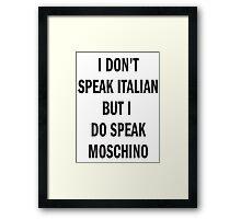 I DON'T SPEAK ITALIAN, SPEAK MOSCHINO Framed Print