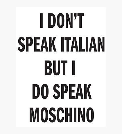 I DON'T SPEAK ITALIAN, SPEAK MOSCHINO Photographic Print