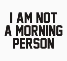 I AM NOT A MORNING PERSON by tculture