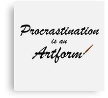 Procrastination is an artform Canvas Print