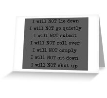I will NOT lie down Greeting Card