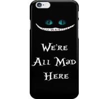 We're All Mad Here Chesire Cat iPhone Case/Skin