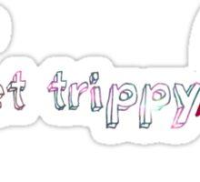 get trippy Sticker