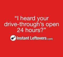 "Instant Leftovers - ""I heard your drive-through's open 24 hours?"" by cmdrk"