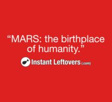 "Instant Leftovers - ""MARS: the birthplace of humanity."" by cmdrk"