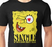 Single! if you know what i mean... Unisex T-Shirt