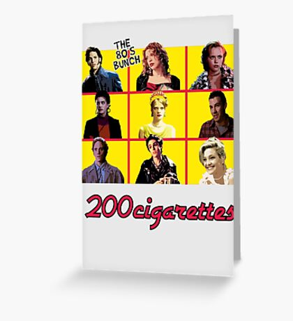 200 Cigarettes (The 80's Bunch) Greeting Card