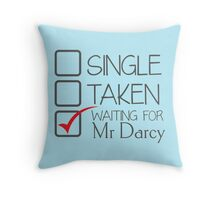 SINGLE TAKEN waiting for MR DARCY Throw Pillow