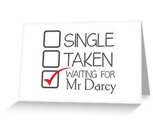 SINGLE TAKEN waiting for MR DARCY Greeting Card