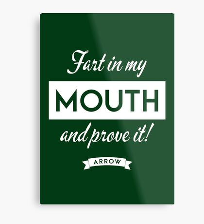 Arrow - Fart in my mouth and prove it Metal Print