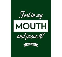 Arrow - Fart in my mouth and prove it Photographic Print