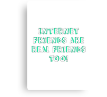 Internet Friends Are Real Friends Too! Canvas Print