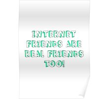 Internet Friends Are Real Friends Too! Poster