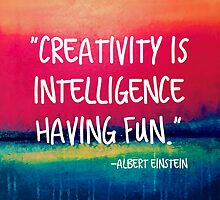 Creativity is Intelligence Having Fun by Stacie Forest