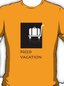 Need vacation T-Shirt