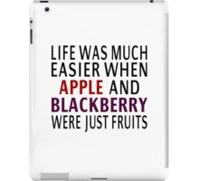 Life Was Much Easier When Apple And Blackberry Were Just Fruits iPad Case/Skin