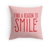 Find a reason to smile Throw Pillow