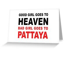 GOOD GIRL GOES TO HEAVEN BAD GIRL GOES TO PATTAYA Greeting Card