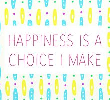Happiness Is A Choice I Make by ShirleyStarsss