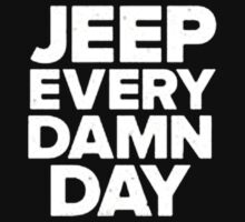 Jeep Every Damn Day - T - Shirts & Hoodies  by anjaneyaarts