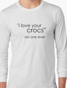 no one likes crocs. Long Sleeve T-Shirt