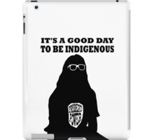 It's a good day to be indigenous! iPad Case/Skin