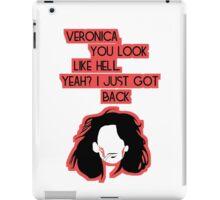 Veronica, you look like hell. Yeah? I just got back. iPad Case/Skin