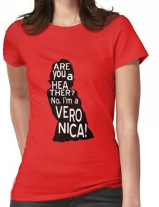 Are you a Heather? No, I'm a Veronica. Womens Fitted T-Shirt