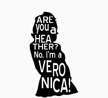 Are you a Heather? No, I'm a Veronica. T-Shirt